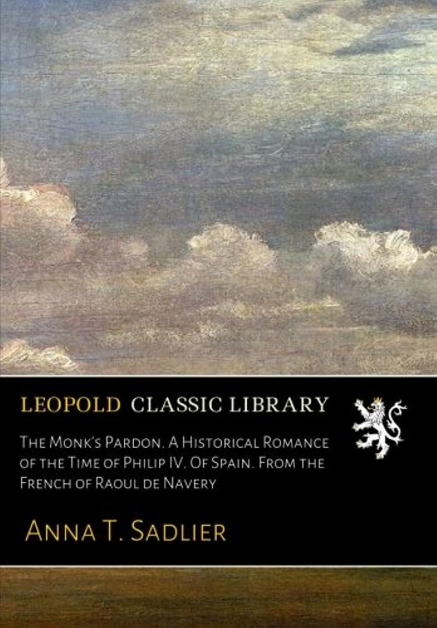 対立アンタゴニスト胴体The Monk's Pardon. A Historical Romance of the Time of Philip IV. Of Spain. From the French of Raoul de Navery