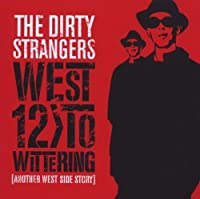 west 12 to wittering another west side story by the dirty strangers (2009-04-26)