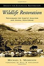 Wildlife Restoration: Techniques for Habitat Analysis and Animal Monitoring (The Science and Practice of Ecological Restoration Series)