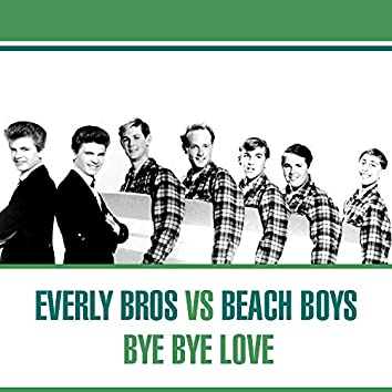 Everly Bros Vs. Beach Boys - Bye Bye Love