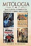 Mitologia: Raccolta Completa – Questo Libro include le Mitologie più affascinanti: Egizia, Norrena, Greca e Giapponese. Un Viaggio incantevole attraverso Miti e Leggende millenarie (Formato Grande)