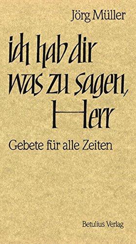 Ich hab dir was zu sagen, Herr: Gebete für alle Zeiten by Jörg Müller - Dr. (1994-09-05)