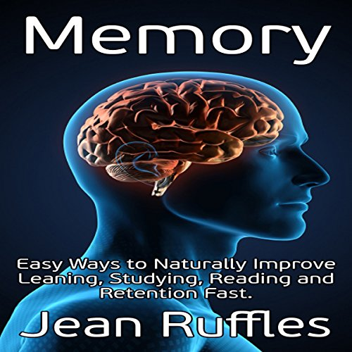 Memory: Easy Ways to Naturally Improve Learning, Studying, Reading and Retention Fast audiobook cover art