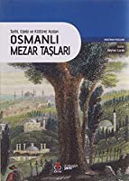 Tarihi Edebi ve Kültürel Acidan Osmanli Mezar Taslari