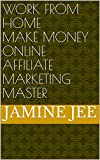 Work From Home Make Money Online Affiliate Marketing Master (English Edition)