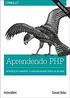 Aprendendo PHP: Introdução amigável à linguagem mais popular da web