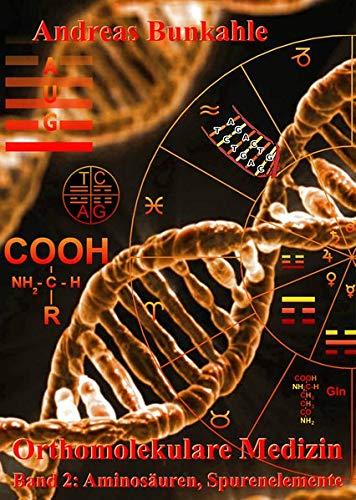 Orthomolekulare Medizin: Band 2: Aminosäuren und Spurenelemente