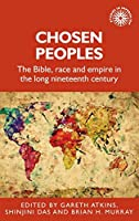 Chosen Peoples: The Bible, Race and Empire in the Long Nineteenth Century (Studies in Imperialism)