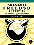Absolute FreeBSD: The Complete Guide to FreeBSD, 2nd Edition