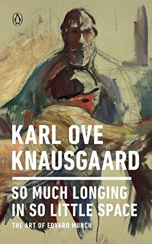 So Much Longing in So Little Space: The Art of Edvard Munch (PENGUIN BOOKS)