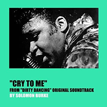 """Cry to Me (From """"Dirty Dancing"""" Original Soundtrack)"""