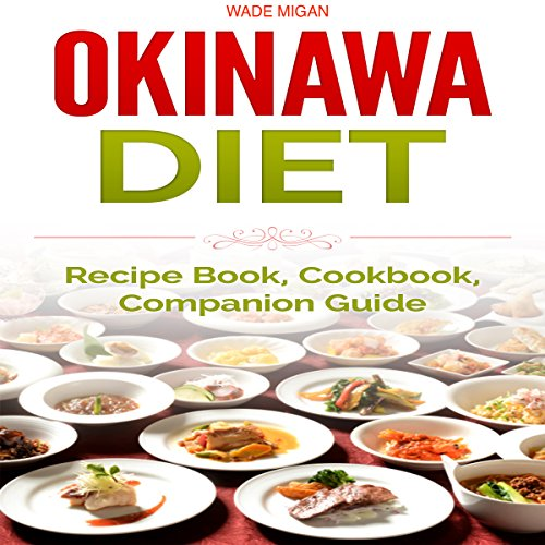 Okinawa Diet: Recipe Book, Cookbook, Companion Guide                   By:                                                                                                                                 Wade Migan                               Narrated by:                                                                                                                                 Kelly Rhodes                      Length: 1 hr and 7 mins     Not rated yet     Overall 0.0