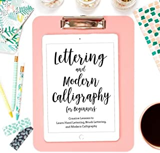 Lettering and Modern Calligraphy for Beginners: Creative Lessons to Learn Hand Lettering, Brush Lettering, and Modern Calligraphy