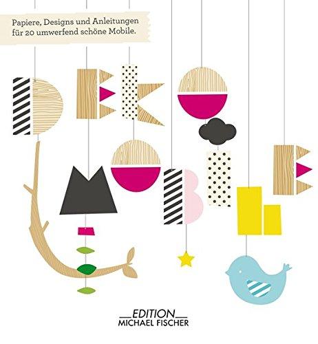 Deko Mobile: Papiere, Designs und Anleitungen für 20 umwerfend schöne Mobile