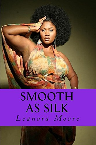Book: Smooth As Silk (The Voluptuously Curvy And Loving It Series) by Leanora Moore
