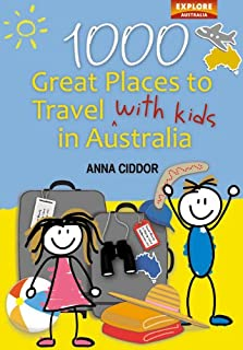 1000 Great Places to Travel with Kids in Australia (Explore Australia)