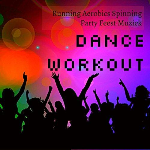 Dance Workout - Running Aerobics Spinning Party Feest Muziek voor Stress Verminderen en Spiermassa Verbeteren