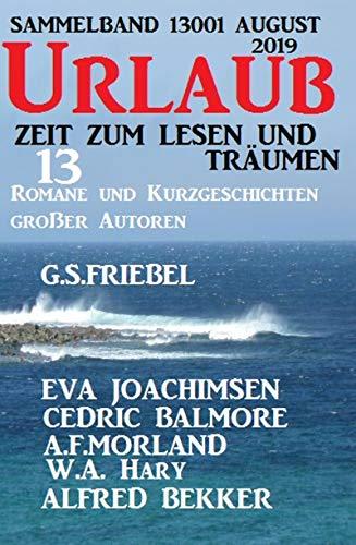 Urlaub August 2019 - Zeit zum Lesen und Träumen - Sammelband 13001: 13 Romane und Kurzgeschichten großer Autoren (German Edition)