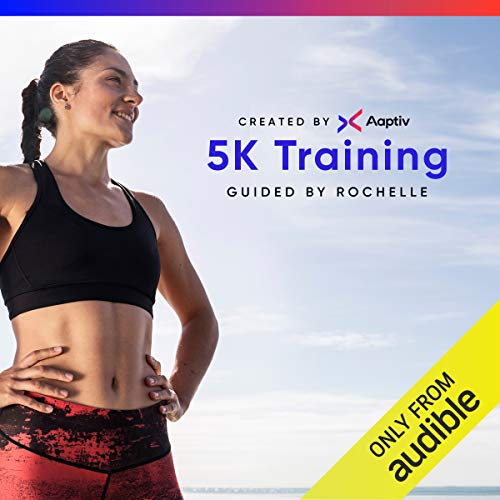 5K Training                   By:                                                                                                                                 Aaptiv                               Narrated by:                                                                                                                                 Rochelle Moncourtois-Baxter                      Length: 8 hrs and 8 mins     220 ratings     Overall 4.6