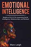 Emotional Intelligence: Models of EQ 2.0 for Improving Social Intelligence, Relationships, and Mindset