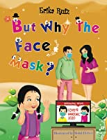 But Why The Face Mask?