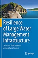 Resilience of Large Water Management Infrastructure: Solutions from Modern Atmospheric Science