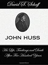 John Huss: His Life, Teachings and Death After Five Hundred Years