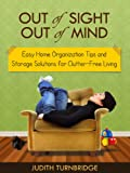 Out of Sight, Out of Mind - Easy Home Organization Tips and Storage Solutions for Clutter-Free Living