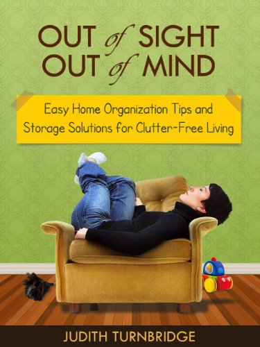 Out of Sight, Out of Mind - Easy Home Organization Tips and Storage Solutions for Clutter-Free Living by [Judith Turnbridge]