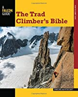 The Trad Climber's Bible (How to Climb)