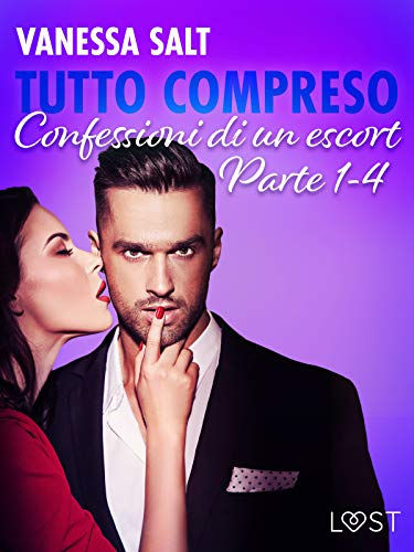 Tutto compreso - Confessioni di un escort Parte 1-4 (Italian Edition)