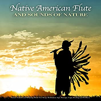 Native American Flute and Sounds of Nature: Nature Sounds and Relaxing Music For Sleep, Meditation, Spa, Massage, Yoga, Healing and Wellness