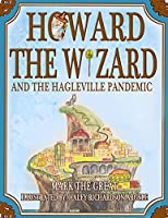 Howard the Wizard: and the Hagleville Pandemic