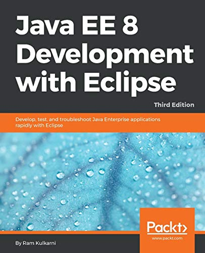 Compare Textbook Prices for Java EE 8 Development with Eclipse: Develop, test, and troubleshoot Java Enterprise applications rapidly with Eclipse 3rd Revised edition Edition ISBN 9781788833776 by Kulkarni, Ram