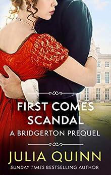 First Comes Scandal: A Bridgerton Prequel (The Rokesbys Book 4) by [Julia Quinn]