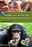 Image of The Chimp Who Loved Me: And other slightly naughty tales of a life with animals