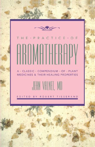 The Practice of Aromatherapy: A Classic Compendium of Plant Medicines and Their Healing Properties