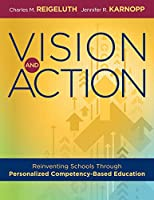 Vision and Action: Reinventing Schools Through Personalized Competency-based Education; a Comprehensive Guide for Implementing Personalized Competency-Based Education