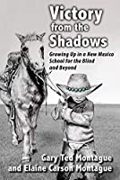 Victory from the Shadows: Growing Up in a New Mexico School for the Blind and Beyond