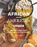 """African-American Recipes: The Best """"Soul Food"""" Southern U.S. Dish Ideas!"""