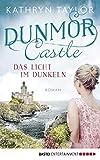Dunmor Castle - Das Licht im Dunkeln: Roman (Dunmor-Castle-Reihe 1)