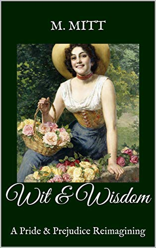Wit & Wisdom: A Pride & Prejudice Reimagining (Pride & Prejudice Histories) by [M. Mitt]