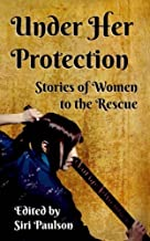 Under Her Protection: Stories of Women to the Rescue
