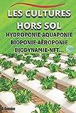 Les cultures hors sol: Hydroponie-Aquaponie Bioponie-Aéroponie Biodynamie_NFT...