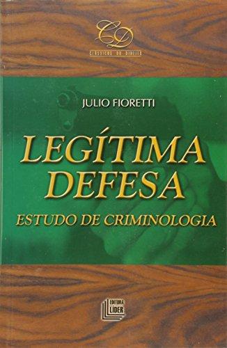 Legítima Defesa. Estudos de Criminologia - Coleção Clássicos do Direito