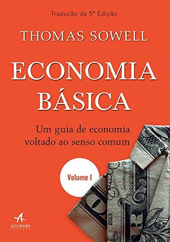 Economia Básica. Um Guia de Economia Voltado ao Senso Comum - Volume 1