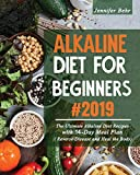 Alkaline Diet for Beginners #2019: The Ultimate Alkaline Diet Recipes with 14-Day Meal Plan ( Reverse Disease and Heal the Body) Author name: Jennifer Behr