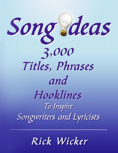 Song Ideas 3,000 Titles, Phrases and Hooklines: To Inspire Songwriters and Lyricists (English Edition) PDF Books