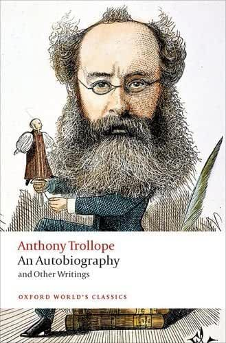 An Autobiography: and Other Writings (Oxford World's Classics) by Anthony Trollope(2016-08-01)