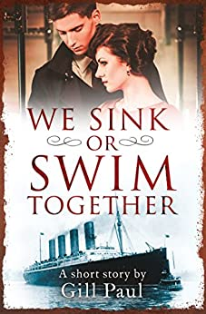 We Sink or Swim Together: An eShort love story by [Gill Paul]